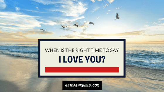 When Is The Right Time To Say I Love You-